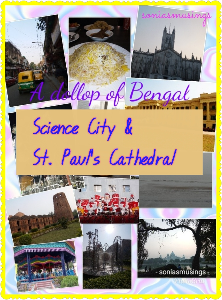 A dollop of Bengal – Science City & St. Paul's Cathedral