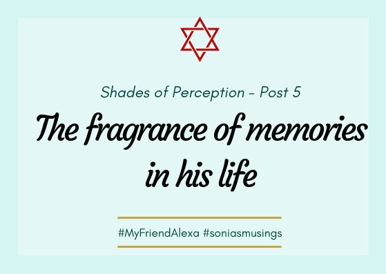 The fragrance of memories in his life