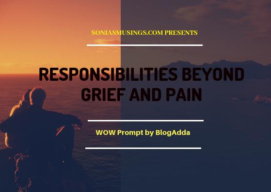 Responsibilities beyond grief andpain