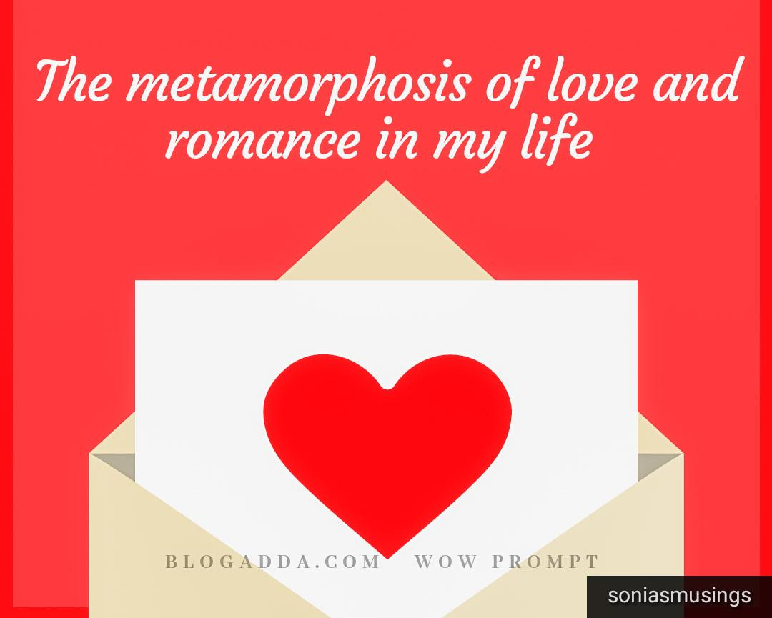 The metamorphosis of love and romance in my life
