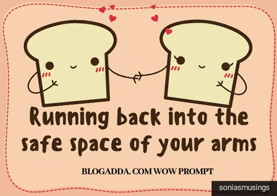 Running back into the safe space of your arms
