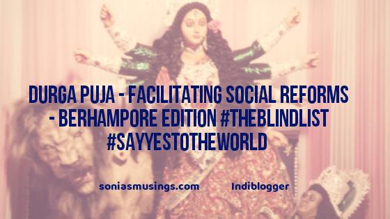 Durga Puja – facilitating social reforms – Berhampore edition  #TheBlindList #SayYesToTheWorld