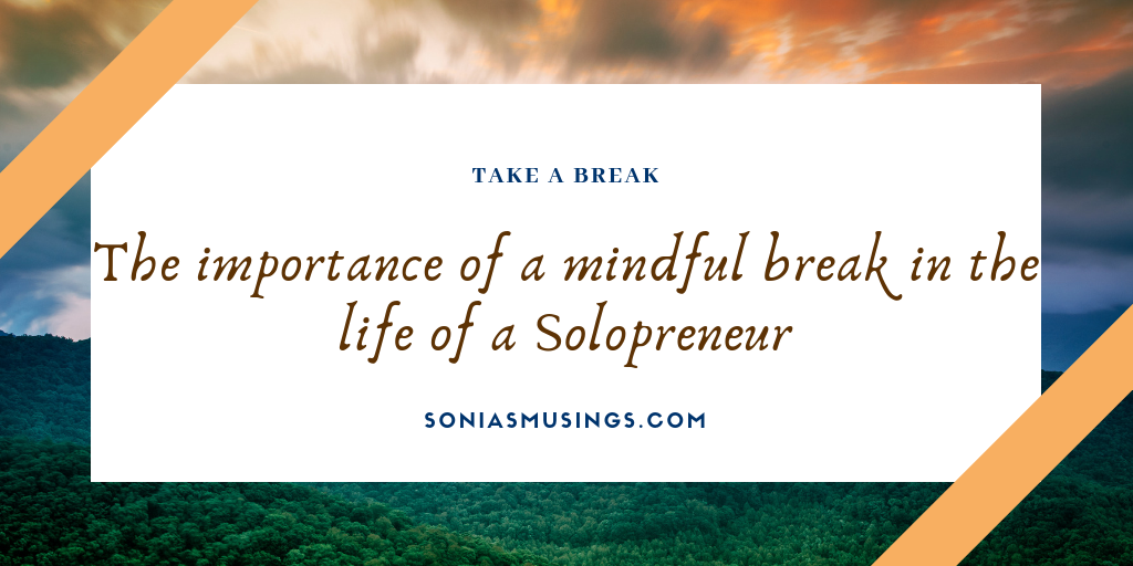 The importance of a mindful break in the life of a solopreneur – Guest post for A to Z challenge blog