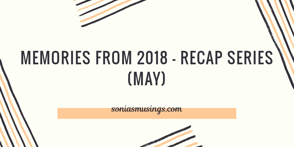 Memories from 2018 –  Recap series (May)
