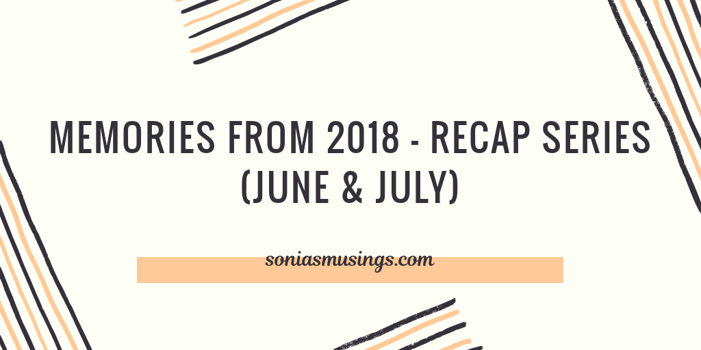 Memories from 2018 – Recap series (June & July)