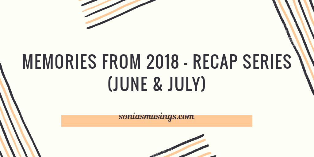 Memories from 2018 – Recap series (June &July)