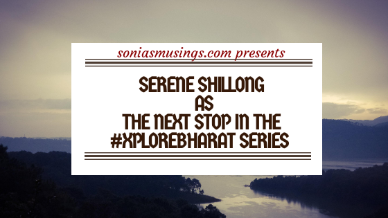Serene Shillong as the next stop in the #XploreBharat series