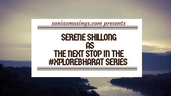 Serene Shillong as the next stop in the #XploreBharatseries
