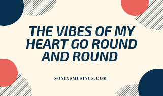 The vibes of my heart go round and round