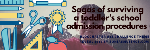 Sagas of surviving a toddler's school admission procedures – Theme reveal for Blogchatter A2Z challenge2019
