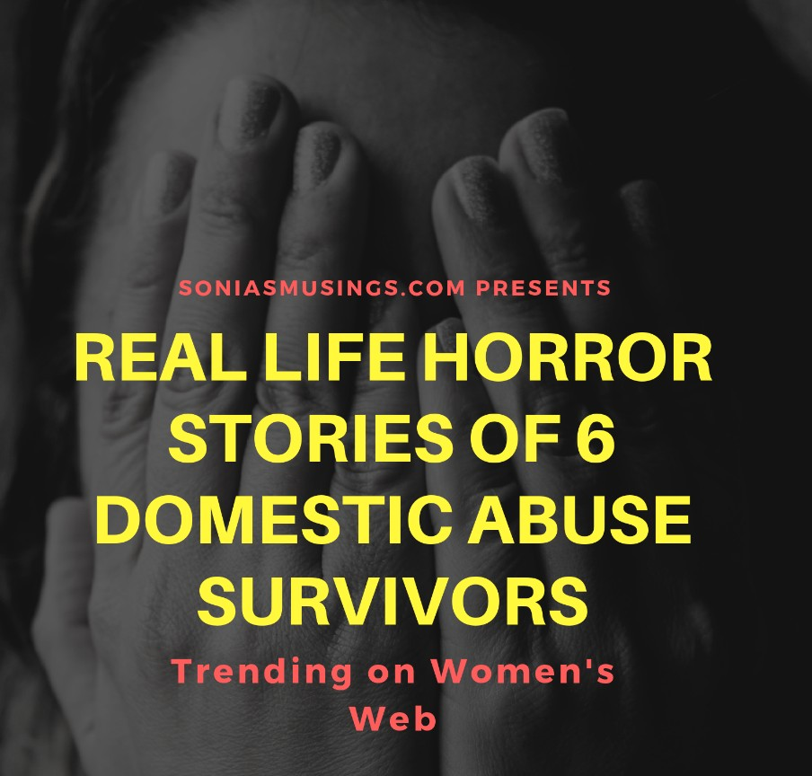 Real life horror stories of 6 Domestic Abuse survivors – my article trending on Women's Web