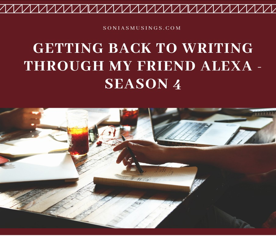 Getting back to writing through My Friend Alexa – Season 4
