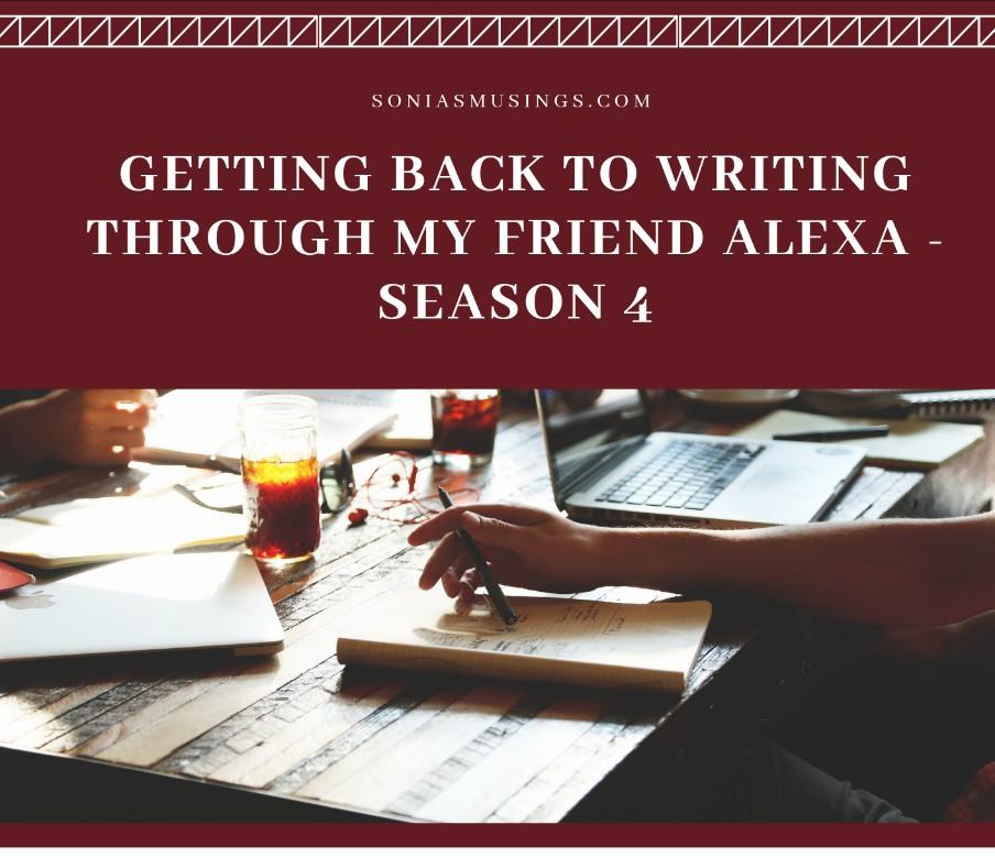 Getting back to writing through My Friend Alexa – Season4