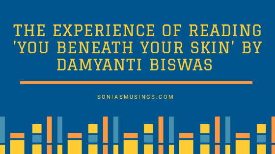 The experience of reading 'You Beneath Your Skin' by Damyanti Biswas