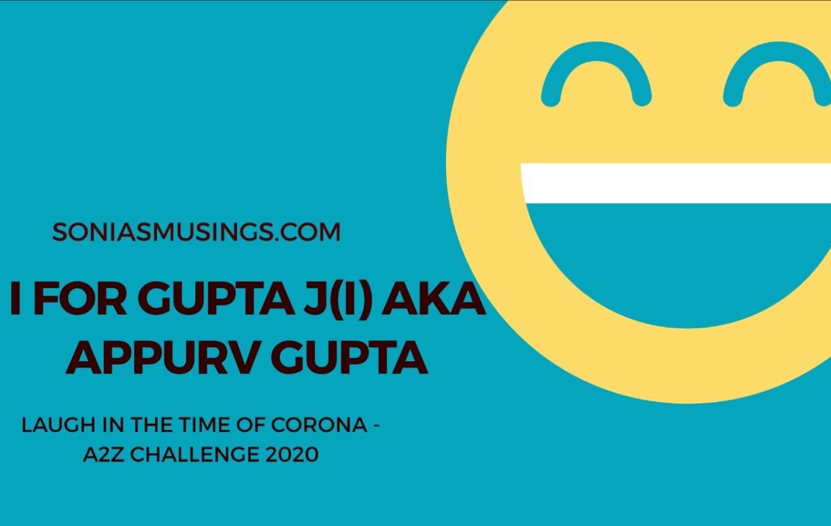 I for Gupta J(I) aka AppurvGupta