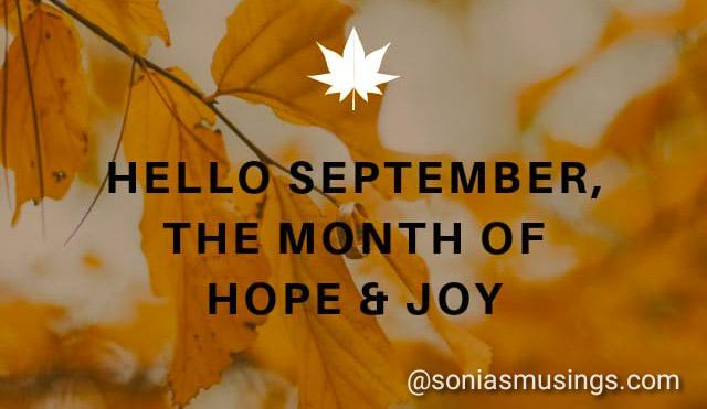 Hello September, the month of hope &joy!