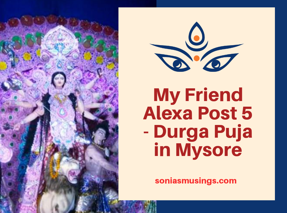 My Friend Alexa Post 5 : Durga Puja in Mysore