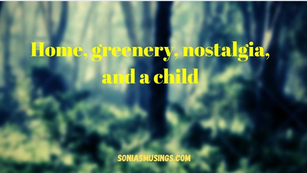 Home, greenery, nostalgia, and achild